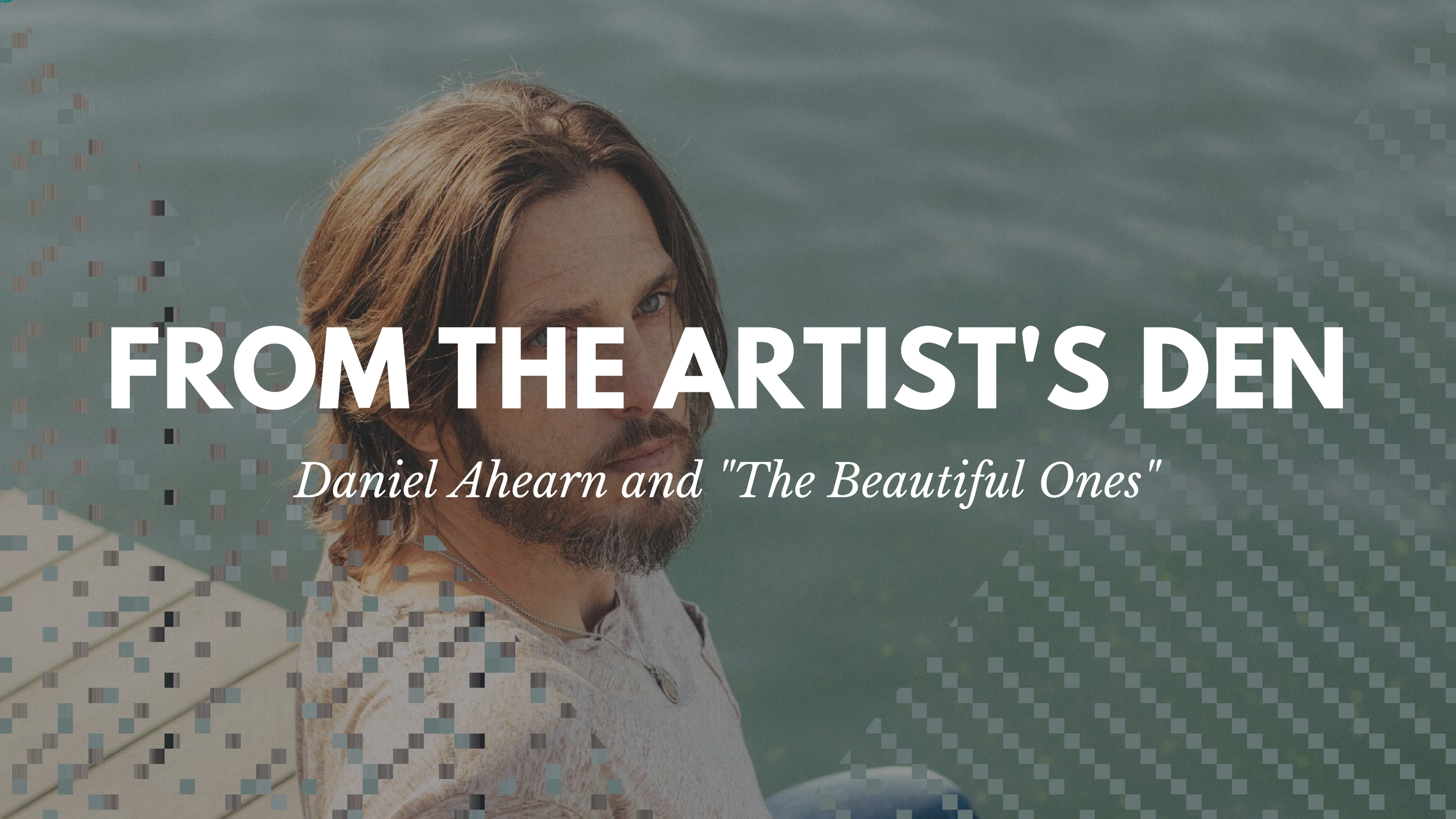 from the artist's den-daniel ahearn-and-the beautiful ones-indie music-new music-indie folk-singer songwriter-style-lifestyle-USA-musica-musica nueva-estilo-moda-fashion-style by nomads-stylebynomads